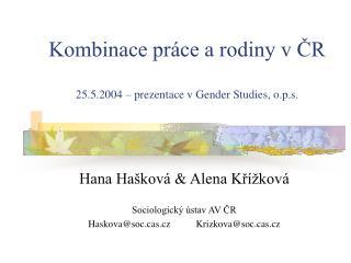 Kombinace práce a rodiny v ČR 25.5.2004 – prezentace v Gender Studies, o.p.s.