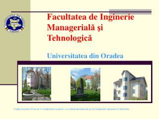 Facultatea de Inginerie Managerial ă ş i  Tehnologică Universitatea din Oradea