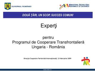 Exper ţ i  pentru Programul de Cooperare Transfrontalier ă  Ungaria - România