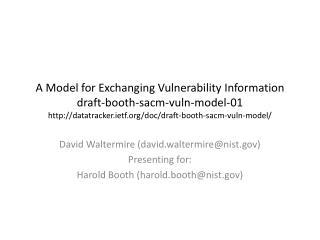 David Waltermire (david.waltermire@nist) Presenting for:  Harold Booth (harold.booth@nist)