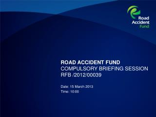 ROAD ACCIDENT FUND COMPULSORY BRIEFING SESSION  RFB /2012/00039