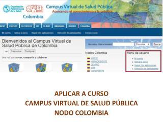 APLICAR A CURSO CAMPUS VIRTUAL DE SALUD PÚBLICA NODO COLOMBIA