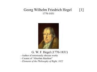 Georg Wilhelm Friedrich Hegel        [ 1 ] 1770-1831