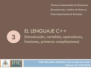 El Lenguaje C++ ( Introducción, variables, operadores, funciones, primeras compilaciones)