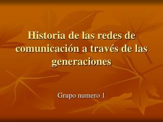 Historia de las redes de comunicación a través de las generaciones