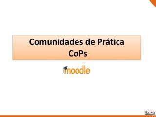 Comunidades  de  Prática CoPs