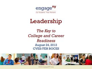 Leadership The Key to  College and Career  Readiness August 24, 2012 CVES/FEH BOCES