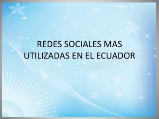 REDES SOCIALES MAS UTILIZADAS EN EL ECUADOR