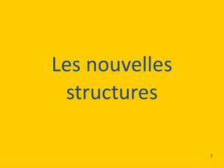 Les nouvelles structures