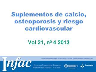 Suplementos de calcio, osteoporosis y riesgo cardiovascular Vol 21, n� 4 2013