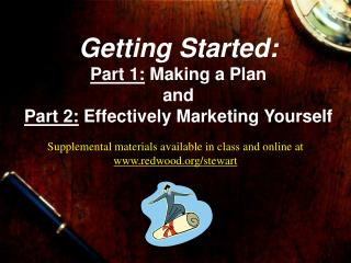 Getting Started: Part 1:  Making a Plan and Part 2:  Effectively Marketing Yourself