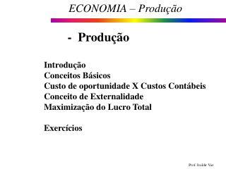 Introdução  Conceitos Básicos Custo de oportunidade X Custos Contábeis  Conceito de Externalidade