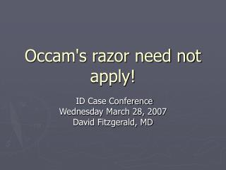 Occam's razor need not apply!
