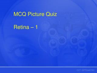 MCQ Picture Quiz  Retina – 1