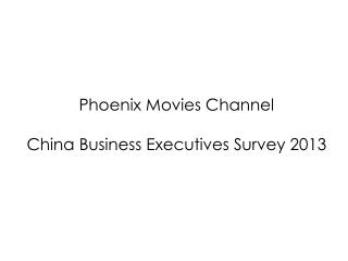 Phoenix Movies Channel China Business Executives Survey 2013