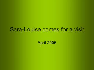 Sara-Louise comes for a visit