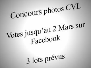 Concours  photos CVL Votes jusqu'au 2 Mars sur  Facebook 3 lots prévus