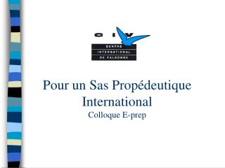 Pour un Sas Propédeutique International Colloque E-prep