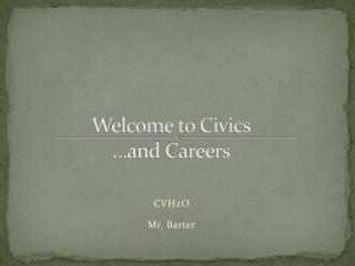 Welcome to Civics …and Careers