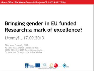 Bringing g ender in  EU funded  Research:a mark of excellence? L i tomy šl, 17.09.2013