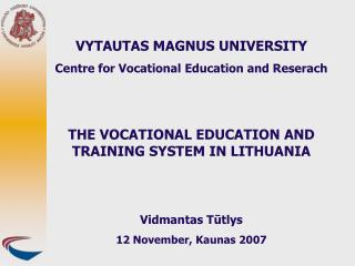 VYTAUTAS MAGNUS UNIVERSITY Centre for Vocational Education and Reserach