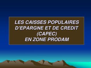 LES CAISSES POPULAIRES D'EPARGNE ET DE CREDIT (CAPEC) EN ZONE PRODAM