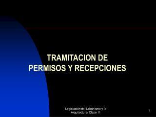 TRAMITACION DE  PERMISOS Y RECEPCIONES