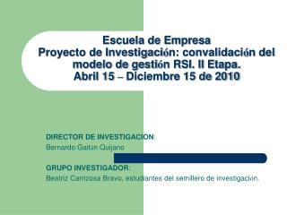 DIRECTOR DE INVESTIGACION :  Bernardo Gait á n Quijano GRUPO INVESTIGADOR :