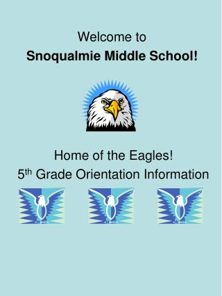 Home of the Eagles! 5 th  Grade Orientation Information