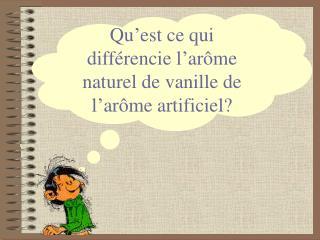 Qu'est ce qui différencie l'arôme naturel de vanille de l'arôme artificiel?