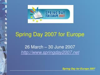 Spring Day 2007 for Europe 26 March – 30 June 2007 springday2007