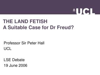 THE LAND FETISH A Suitable Case for Dr Freud?