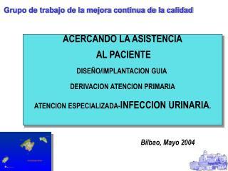 ACERCANDO LA ASISTENCIA  AL PACIENTE DISEÑO/IMPLANTACION GUIA  DERIVACION ATENCION PRIMARIA