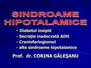-  Diabetul insipid - Secreţie inadecvată ADH - Craniofaringiomul - alte sindroame hipotalamice