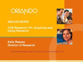 2004 IACVB/PDI CVB Research 101: Acquiring and Using Research
