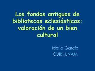 Los fondos antiguos de bibliotecas eclesiásticas: valoración de un bien cultural