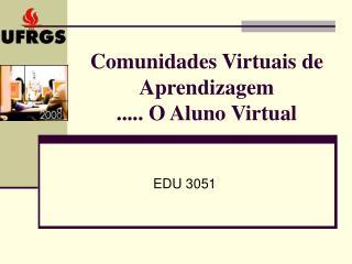 Comunidades Virtuais de Aprendizagem ..... O Aluno Virtual