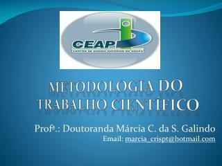 Profª.: Doutoranda Márcia C. da S. Galindo Email:  marcia_crispt@hotmail