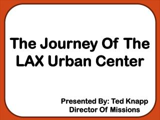 The Journey Of The LAX Urban Center