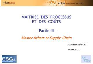 MAITRISE  DES  PROCESSUS   ET  DES  COÛTS - Partie III -