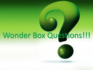 Wonder Box Questions!!!