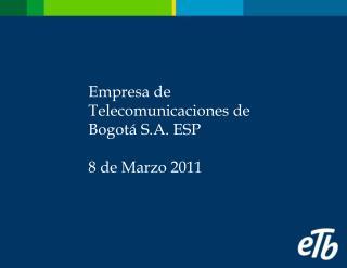 Empresa de Telecomunicaciones de Bogot� S.A. ESP 8 de Marzo 2011