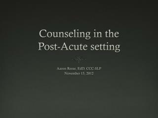 Counseling in the Post-Acute setting