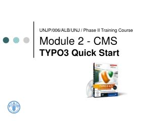 UNJP/006/ALB/UNJ / Phase II Training Course  Module 2 - CMS  TYPO3 Quick Start