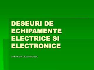 DESEURI DE ECHIPAMENTE ELECTRICE SI ELECTRONICE