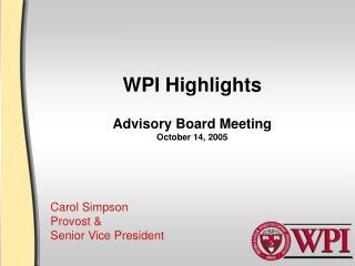 WPI Highlights Advisory Board Meeting October 14, 2005