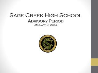 Sage Creek High School Advisory  Period January 8, 2014