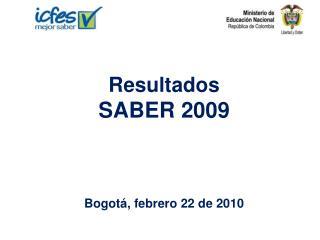 Resultados SABER 2009 Bogotá, febrero 22 de 2010