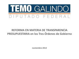 REFORMA EN MATERIA DE TRANSPARENCIA PRESUPUESTARIA en los Tres Órdenes de Gobierno noviembre 2012