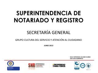 SUPERINTENDENCIA DE NOTARIADO Y REGISTRO SECRETARÍA  GENERAL